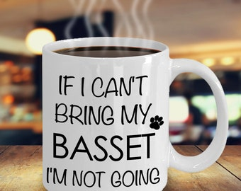 If I Can't Bring My Basset I'm Not Going Funny Basset Coffee Mug Cute Basset Gift