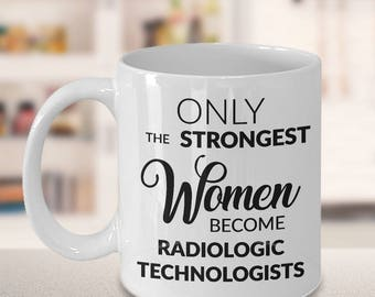 Radiologic Technologists Gifts - Only the Strongest Women Become Radiologic Technologists Coffee Mug