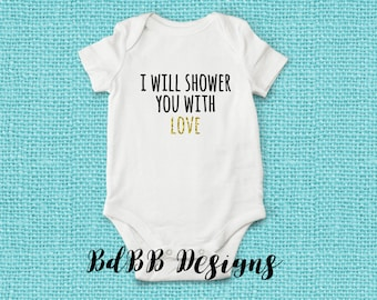 I Will Shower You with Love Funny Baby Onesie / Funny Onesie / Funny Girl Clothes / Funny Boy Clothes / Newborn Baby Boy / Baby Girl Clothes