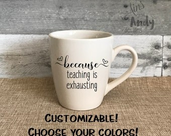 Because Teaching Is Exhausting 14 oz Coffee Mug | Teacher Appreciation gift, School teacher gift, professor gift, Mother's Day, tea cup gift