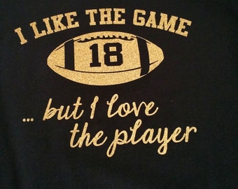 Like The Game but Love The Player Shirt, Football T Shirt, Sports Team T, Custom Design Tees, Team Sports Fan, Glitter Tee, Personalized Tee