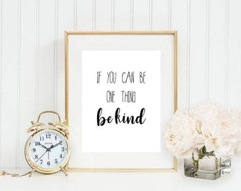 If You Can Be One Thing Be Kind Printable