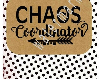 CHAOS coordinator svg - Mom's shirts - silhouette cameo cricut  - Mom svg T shirt Mama transfer Chaos Mom Life svg Mom's shirts Bosses day