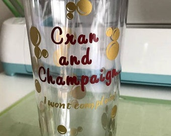 "Personalized Tumbler ""Cran and Champaign I won't complain"""