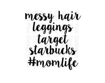 Messy Hair legging target starbucks #momlife svg file, eps file, png file, mommylife instant downloadable design, cricut cutting file svg