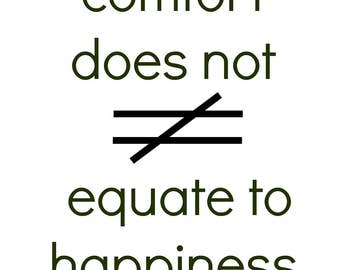 Comfort does not equate to happiness art print
