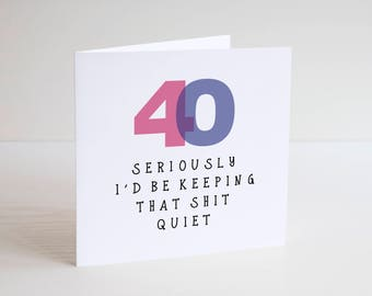 Greetings Card / Cheeky / Humour / Banter / 40 / Birthday Card / Mates/ OLD / Funny age / FORTY / Seriously keep that quiet / Special number