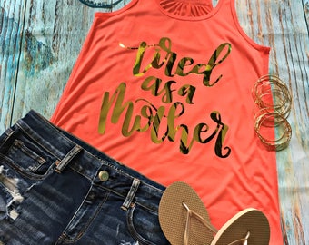 Tired as a Mother Tank Top Bella Canvas Flowy Mom Life Shirt Coral Gold
