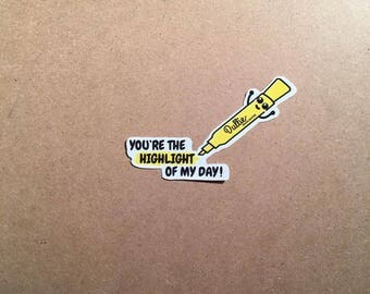 You're The Highlight Of My Day! Available as a Sticker or Magnet in Glossy Clear, Matte, or Vinyl