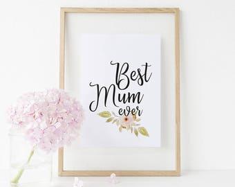 BEST MUM EVER Printable Art - Mother's day gift,  Love poster, Inspirational print, Gift for Mum, Gift for mother, family print