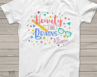 Beauty and brains personalized Tshirt- fun gift for the girl who has it all  MSCLBABB