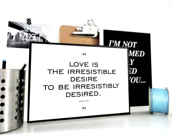 Love Art Print, The Irresistible Desire Poster, Robert Frost Quote Print, Valentine's Day Gift, Anniversary Gift, Bedroom Wall Art, For Him