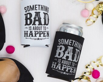 Bachelorette Party Country Beer Can Coolers | Something Bad is About to Happen