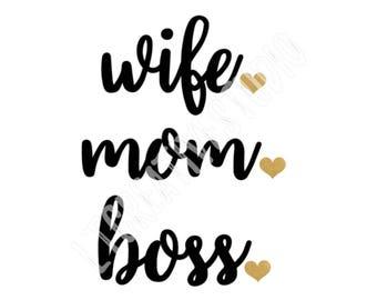 Wife, Mom, Boss, SVG, Wife Mom Boss SVG, Mom SVG, Mother Svg, Silhouette Cut Files, Cricut Cut Files, Svg Files