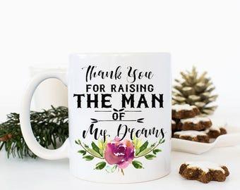Thank you for Raising the man of my dreams Mug, Mother in law Mug, Mother in Law gift, Mother of groom gift Mother of groom mug Custom Mugs