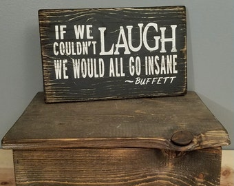 If we couldn't laugh we would all go insane - Jimmy Buffett Quote/Lyrics - Rustic, Distressed, Hand Painted, Wooden Sign.