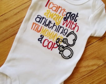 I Can't get away with anything my Mommy's /Dad's/ a Cop -Any Official Department Shirt Onesie  Any Official handcuffs Police Officer Sheriff