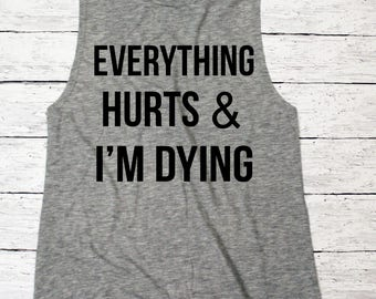 Everything Hurts & I'm Dying Muscle Tank - Work out Tank - Fitness Tank - workout clothes - workout tank - fitness tank