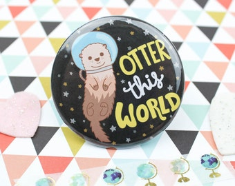 Otter This World, Funny Badge, Pinback Button, Fridge Magnets, Gift For Her, Valentines Day, Gag Gift, Sea Otter, Animal Puns, Funny Puns