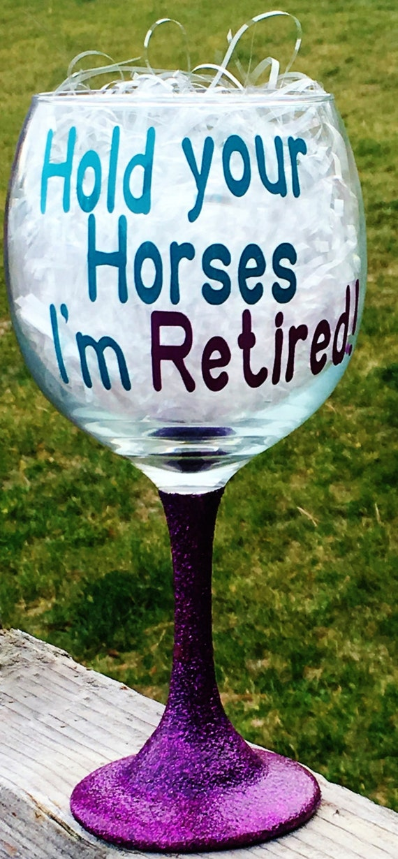 Hold Your Horses I'm Retired Wine Glass, Retirement Gift, Funny Retirement Gift, Horse Gift