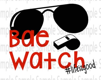Bae Watch Life is good SVG PNG Cut FIle