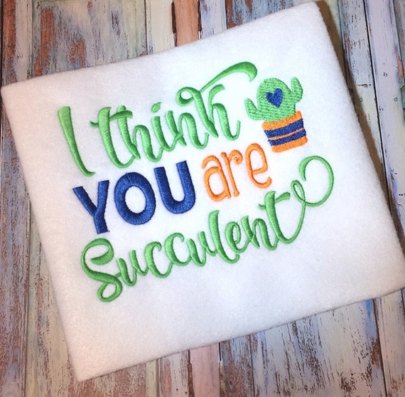 I think you are succulent saying embroidery design - cactus embroidery design - succulent embroidery design - Valentines Day embroidery