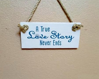 A True Love Story Never Ends - Bedroom Decor- Wedding Decor - Wedding Sign - Love Story Sign - Anniversary Gift - Love Quote