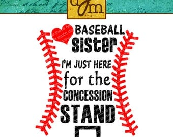 BASEBALL SISTER SVG file. Baseball Svg for T shirts, Hats, Bags. Baseball Sister Shirt. Just here for the Concession Stand. Use with Cricut.