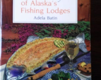 Best Recipes of Alaska's Fishing Lodges by Adela Batin
