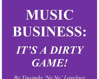 Music Business: It's a Dirty Game! An Autobiography, Tiwanda Ne Ne Lovelace A survivor story of an unknown artist, facing corruption