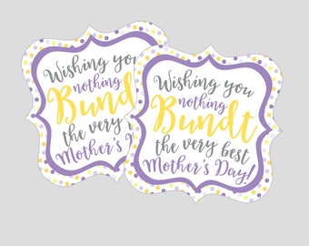 Mother's Day Bundt Tags. Wishing You Nothing Bundt The Best Mother's Day. Mother's Day Bundt Cake Gift Tags Instant Digital Download