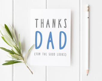 Thanks Dad For The Good Looks, Funny Father's Day Card, Funny Card Dad, Card For Dad, Thanks For The Good Looks, Funny Birthday Card For Dad