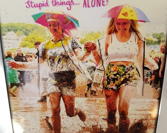 Good Friends Birthday Card, Festival Mud Stupid things blank Greeting card, Great Mates at Music Rave Birthday Card,