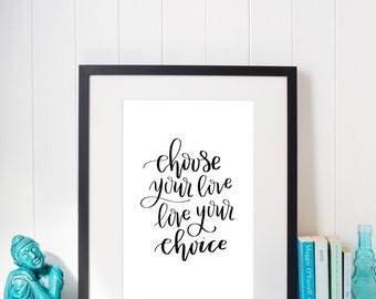 Choose Your Love, Love Your Choice PRINT