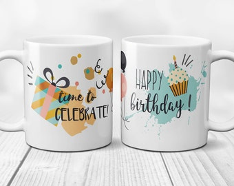 Happy Birthday and Time to Celebrate Ceramic Coffee Mug with Gift, Balloons, and Cupcake - Gift Mug, Birthday Mug, Mom Mug, Dad Mug