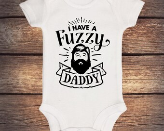 I Have A Fuzzy Daddy Bodysuit - New Dad - Baby Boy - Hipster Creeper - Baby Shower Gift - Funny Shirt -Daddy and Me - Bearded Daddy Bodysuit