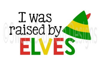 I was raise by elves elf Christmas SVG instant download design for cricut or silhouette