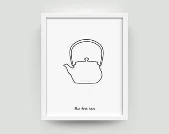 But First Tea Art Tea Print Tea Pot Print Home Decor Prints Tea Lover Gift Kitchen Art Modern Kitchen Art Modern Kitchen Prints Tea Pot Art