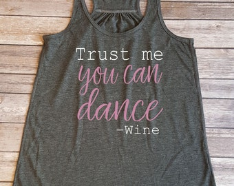 Trust Me You Can Dance - Wine, Funny shirt, Wine lover, Gift for her, fitness tank