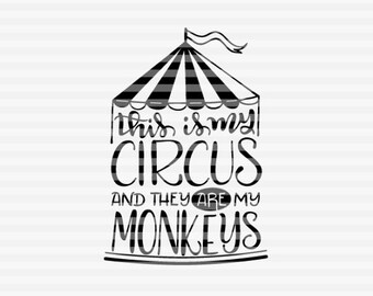 This is my circus and they are my monkeys - SVG - PDF - DXF -  hand drawn lettered cut file - graphic overlay