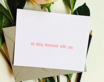 So Dang Obsessed w/ You - Letterpress Greeting Card