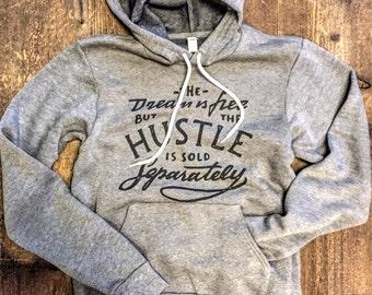 The Dream is Free but THE HUSTLE is Sold Separately UNISEX Sweatshirt Hoodie Pullover , Cozy Sweatshirt