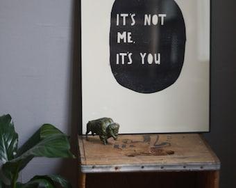 "FRAMED block print, ""It's not me, it's you."""