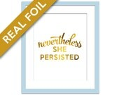 Nevertheless She Persisted Gold Foil Art Print - Feminist Protest Poster - Democratic Party - Women's Rights - Elizabeth Warren - Resistance