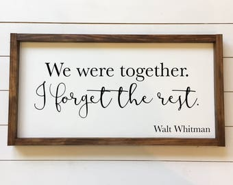 We were together.  I forget the rest.  Walt Whitman Wood Sign // Quotes