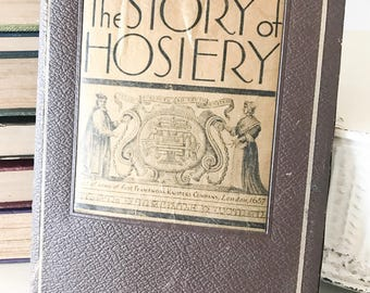Antique Book The Story of Hosiery by May Hosiery Mills, Inc. First Edition B.V. May Hose Fashion History Knitting Stockings William Le 1931