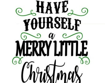 Have yourself a merry little Christmas SVG File, Quote Cut File, Silhouette File, Cricut File, Vinyl Cut File, Stencil