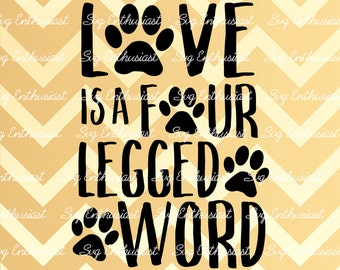 Love is a Four Legged Word SVG, Paws SVG, Animals svg, Pet Svg, Cricut, Mom svg, Dxf, PNG, Vinyl, Eps, Cut File, Clip Art, Vector, Sayings