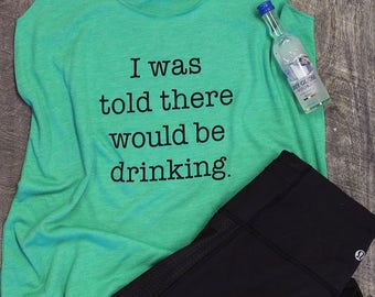 I was told there would be drinking shirt, drinking shirt, girls weekend shirt, funny tshirt, lake life, girls night out, plus size clothing