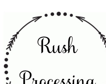 RUSH PROCESSING, quicker processing
